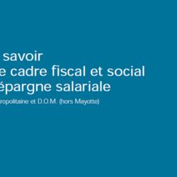 Tout savoir sur le cadre fiscal et social de l'épargne salariale