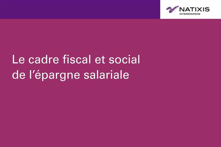 Cadre fiscal et social de l'épargne salariale pour l'épargnant